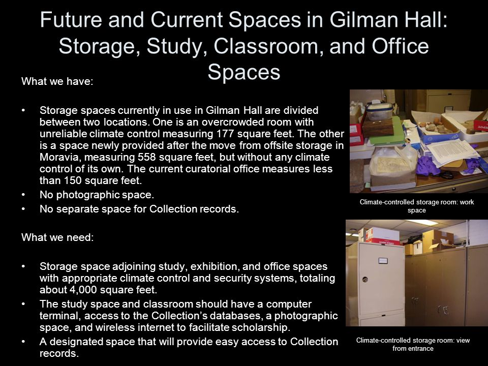 Future and Current Spaces in Gilman Hall: Storage, Study, Classroom, and Office Spaces What we have: Storage spaces currently in use in Gilman Hall are divided between two locations.