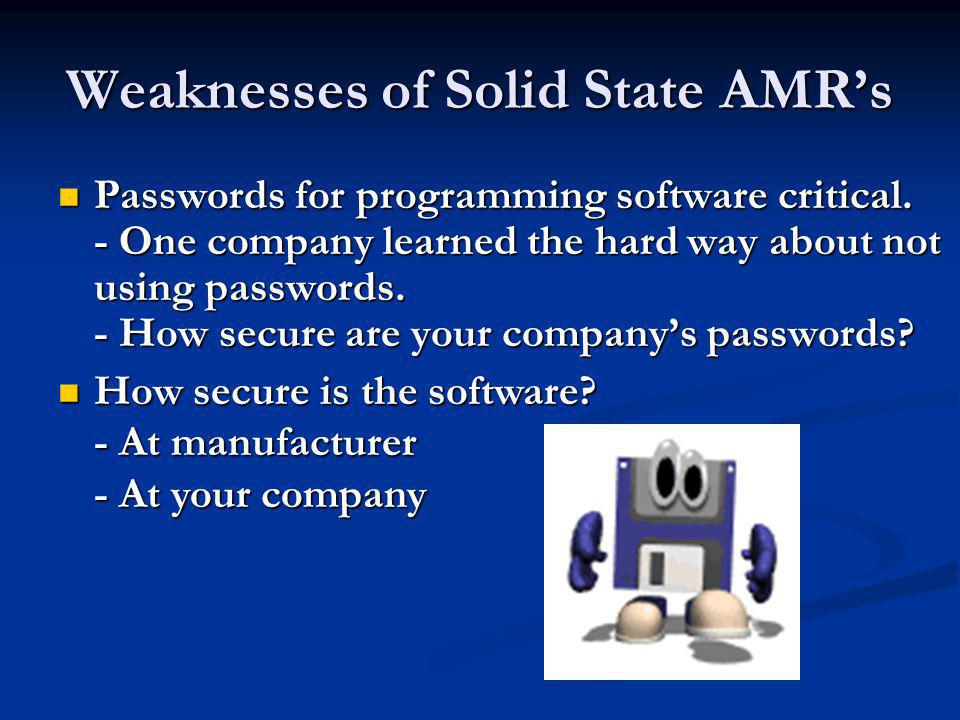 Weaknesses of Solid State AMRs Passwords for programming software critical.