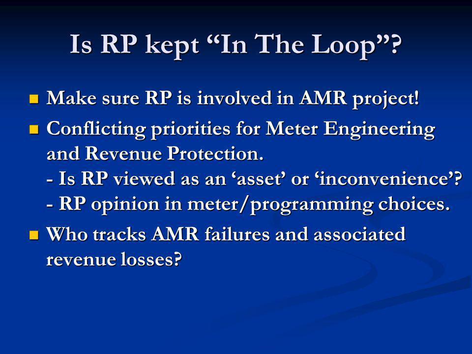 Is RP kept In The Loop? Make sure RP is involved in AMR project! Make sure RP is involved in AMR project! Conflicting priorities for Meter Engineering