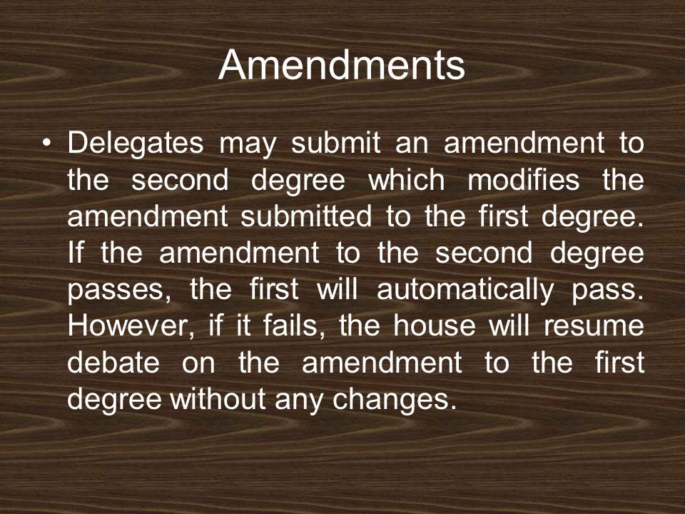 Amendments Delegates may submit an amendment to the second degree which modifies the amendment submitted to the first degree.