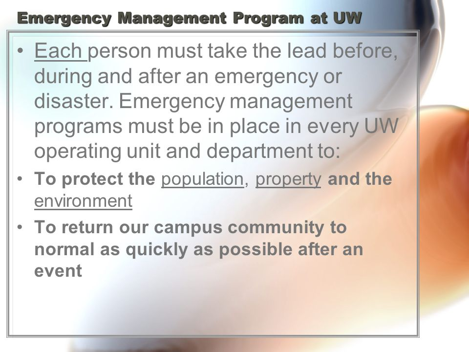 Emergency Management Program at UW Each person must take the lead before, during and after an emergency or disaster.