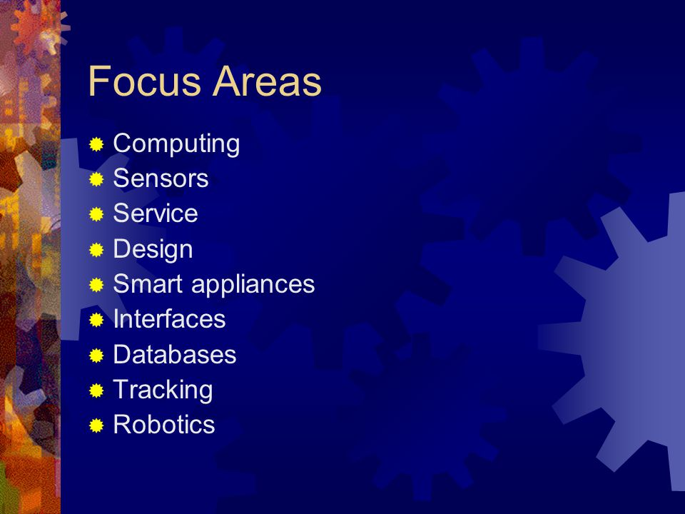 Focus Areas Computing Sensors Service Design Smart appliances Interfaces Databases Tracking Robotics