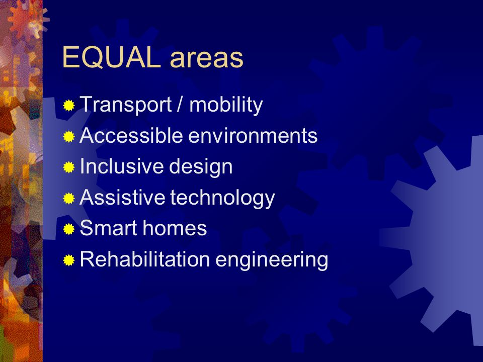 EQUAL areas Transport / mobility Accessible environments Inclusive design Assistive technology Smart homes Rehabilitation engineering