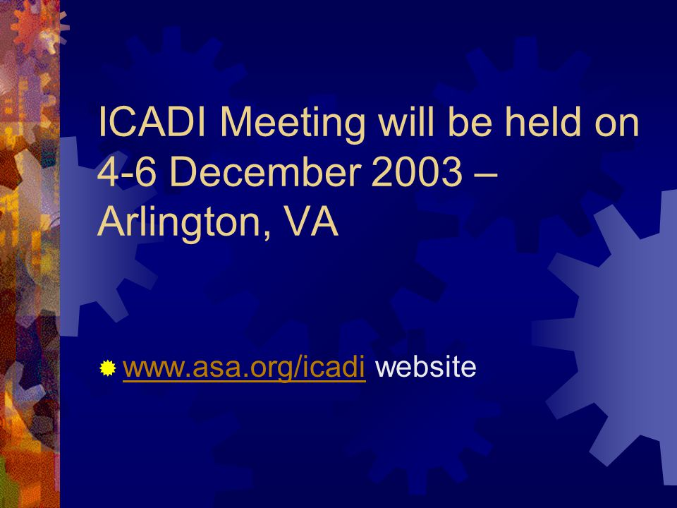 ICADI Meeting will be held on 4-6 December 2003 – Arlington, VA www.asa.org/icadi website www.asa.org/icadi