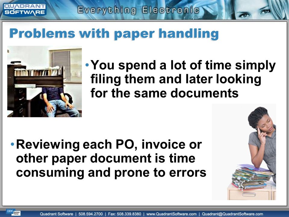 Problems with paper handling You spend a lot of time simply filing them and later looking for the same documents Reviewing each PO, invoice or other p