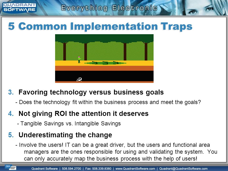 5 Common Implementation Traps 3.Favoring technology versus business goals - Does the technology fit within the business process and meet the goals? 4.