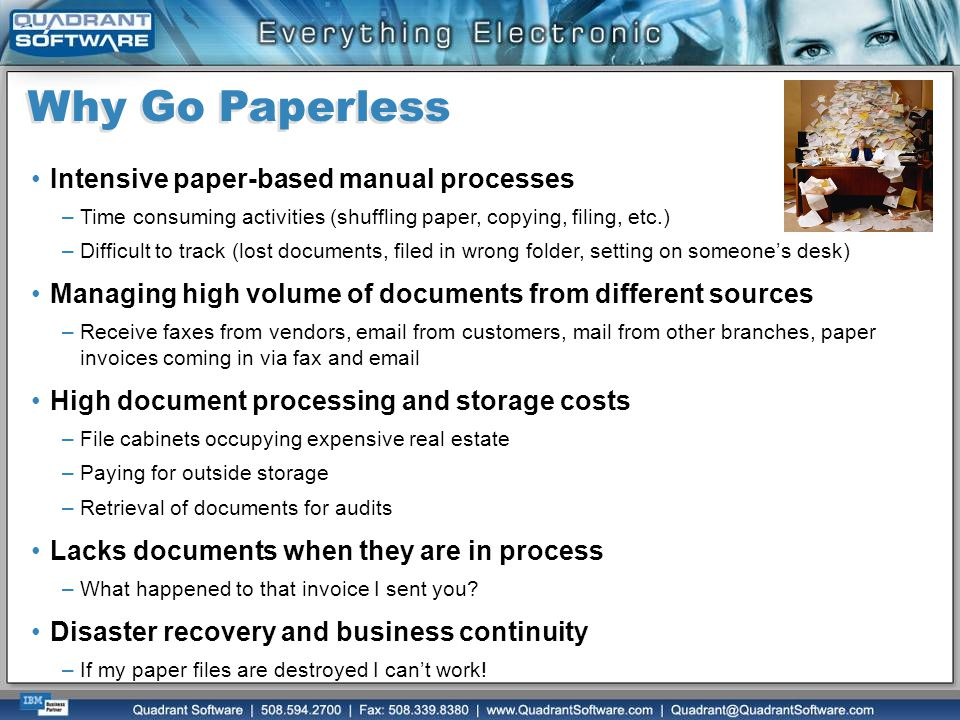 Why Go Paperless Intensive paper-based manual processes –Time consuming activities (shuffling paper, copying, filing, etc.) –Difficult to track (lost