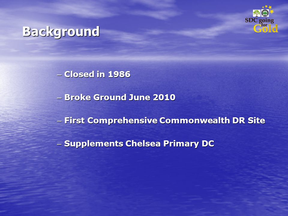 Background – Closed in 1986 – Broke Ground June 2010 – First Comprehensive Commonwealth DR Site – Supplements Chelsea Primary DC
