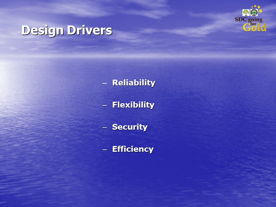 Design Drivers Reliability – Reliability – Flexibility – Security – Efficiency
