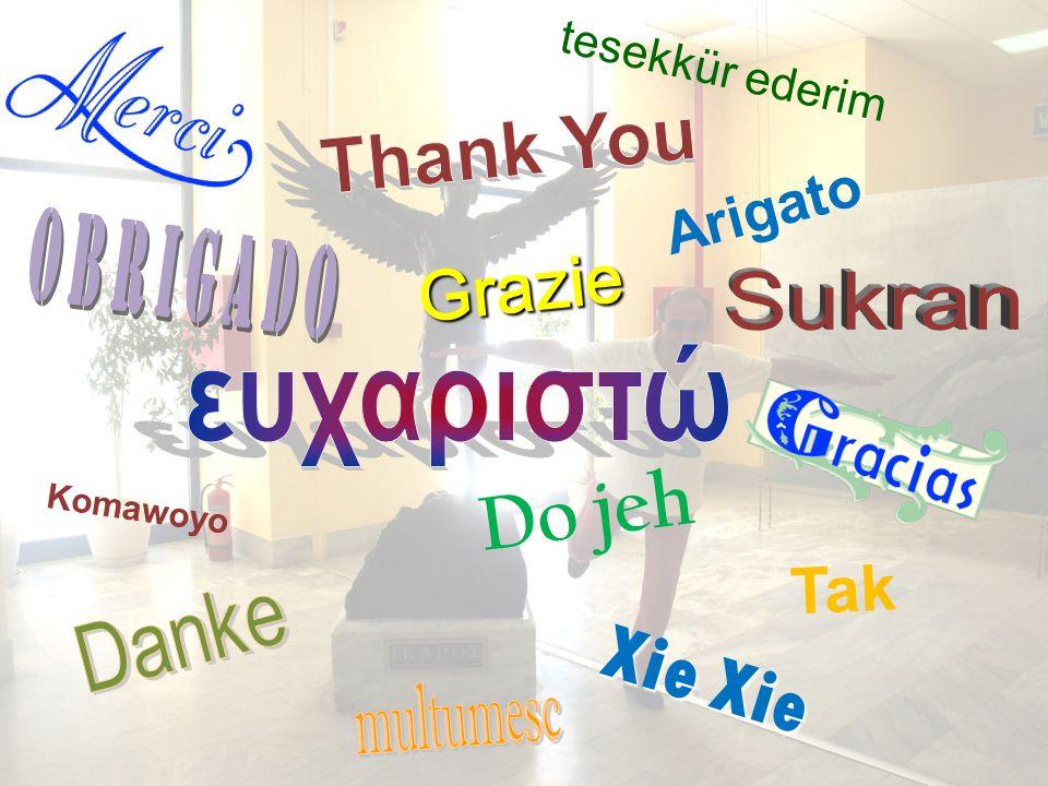 Xie Xie Do jeh Arigato Tak Grazie Komawoyo tesekkür ederim