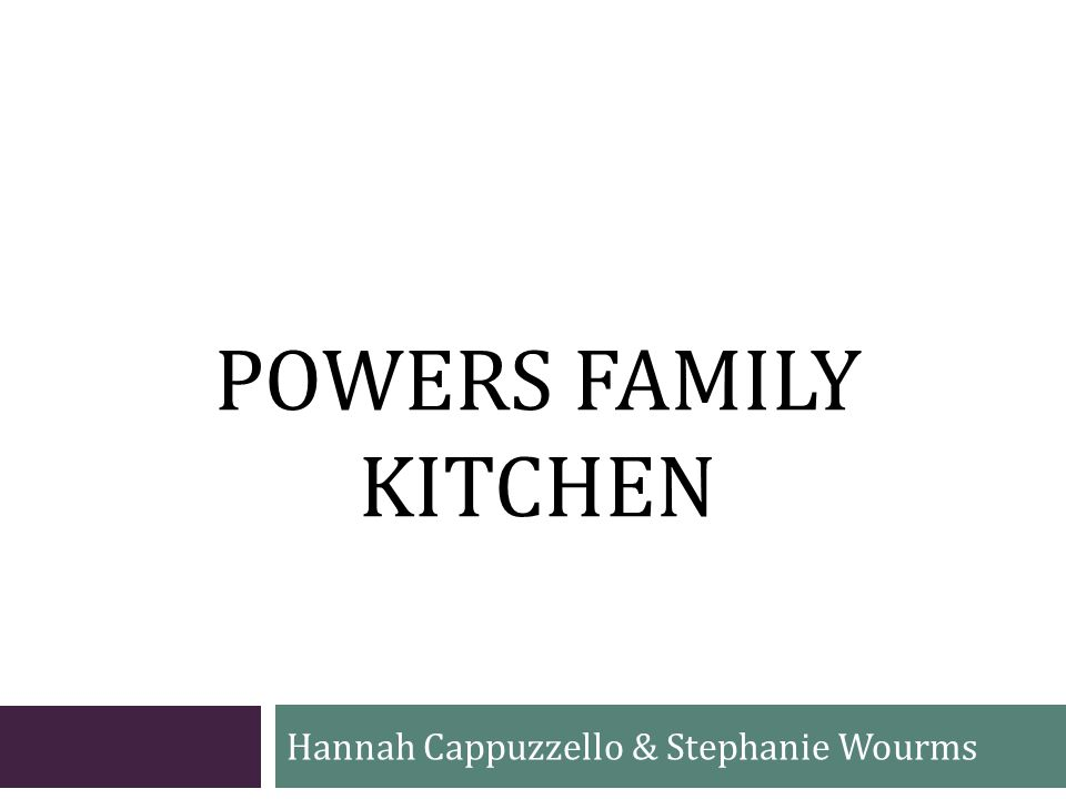 POWERS FAMILY KITCHEN Hannah Cappuzzello & Stephanie Wourms