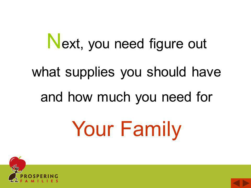 N ext, you need figure out what supplies you should have and how much you need for Your Family