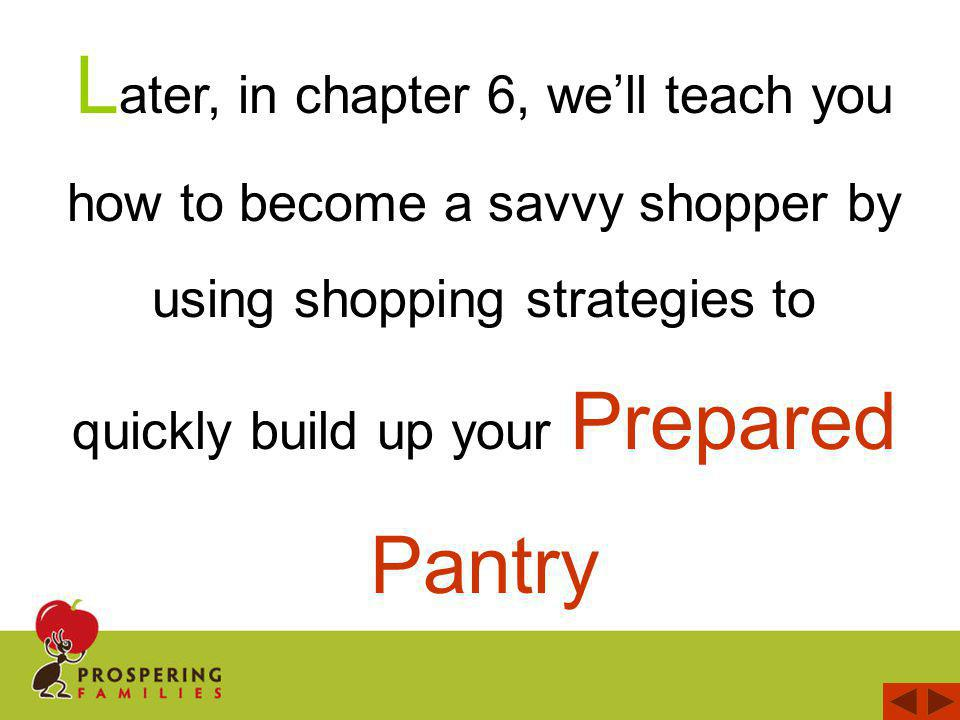 L ater, in chapter 6, well teach you how to become a savvy shopper by using shopping strategies to quickly build up your Prepared Pantry