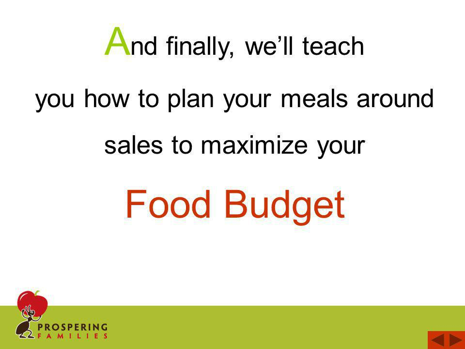 A nd finally, well teach you how to plan your meals around sales to maximize your Food Budget