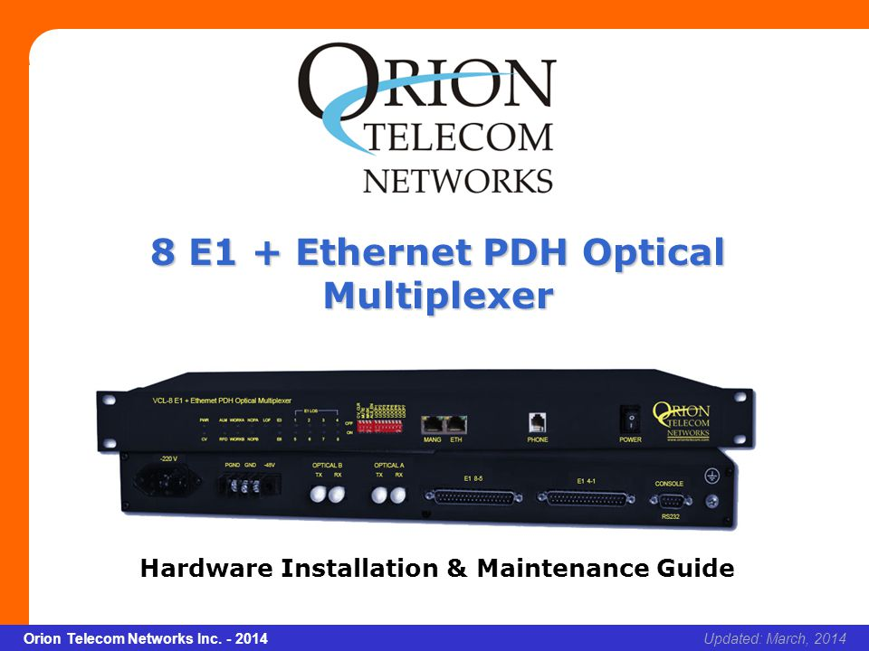 Slide 1 Orion Telecom Networks Inc. - 2014Slide 1 8 E1 + Ethernet PDH Optical Multiplexer xcvcxv Updated: March, 2014Orion Telecom Networks Inc. - 201