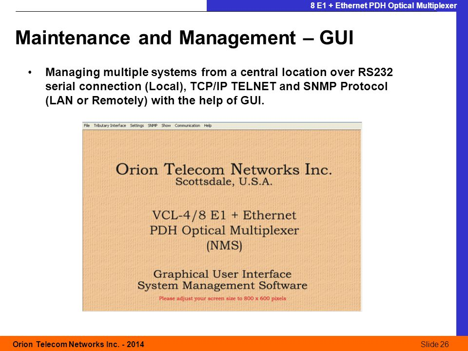 Slide 26 Orion Telecom Networks Inc. - 2014Slide 26 8 E1 + Ethernet PDH Optical Multiplexer Maintenance and Management – GUI Managing multiple systems