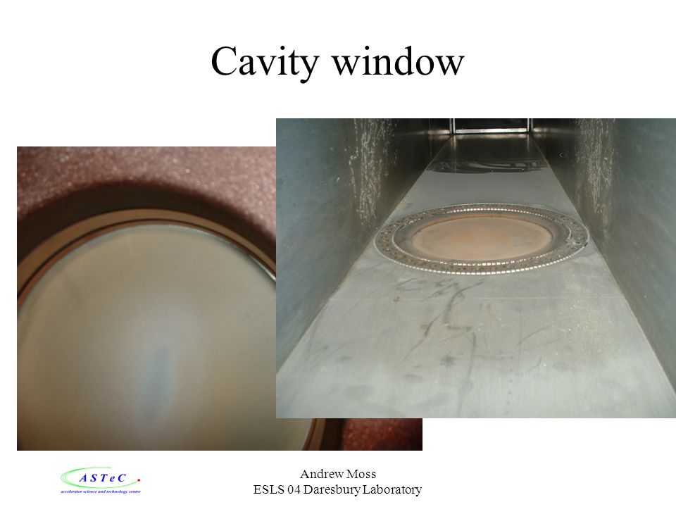 Andrew Moss ESLS 04 Daresbury Laboratory Cavity window