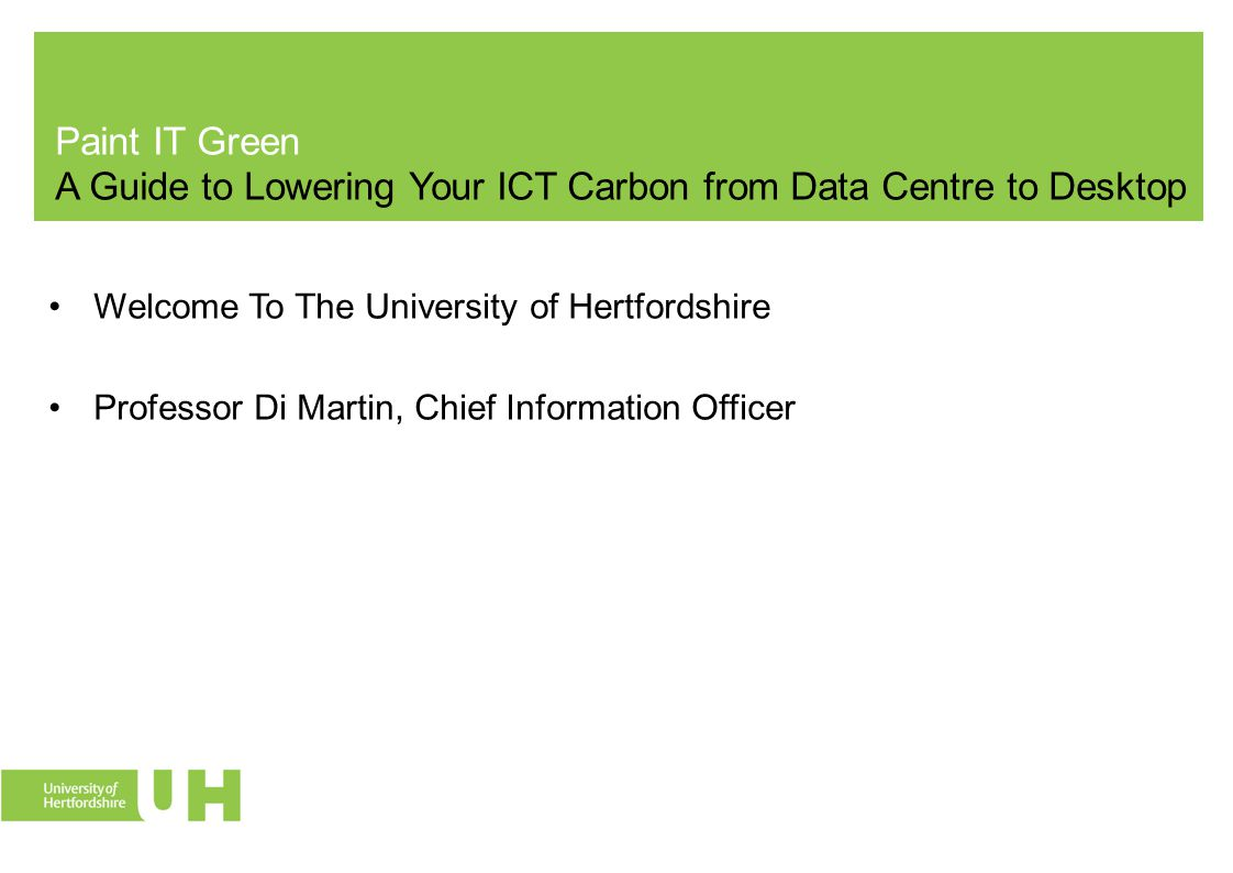 Welcome To The University of Hertfordshire Professor Di Martin, Chief Information Officer
