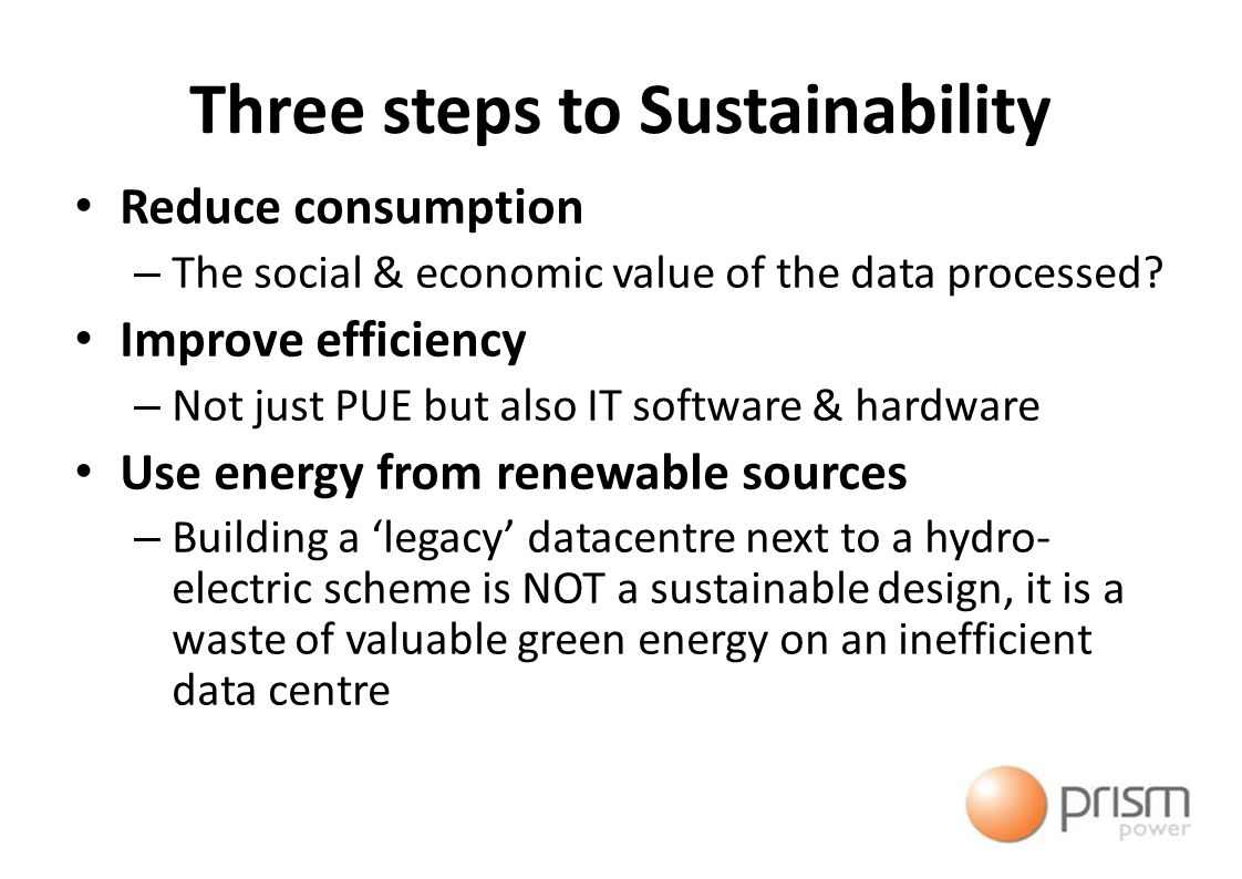 Three steps to Sustainability Reduce consumption – The social & economic value of the data processed.