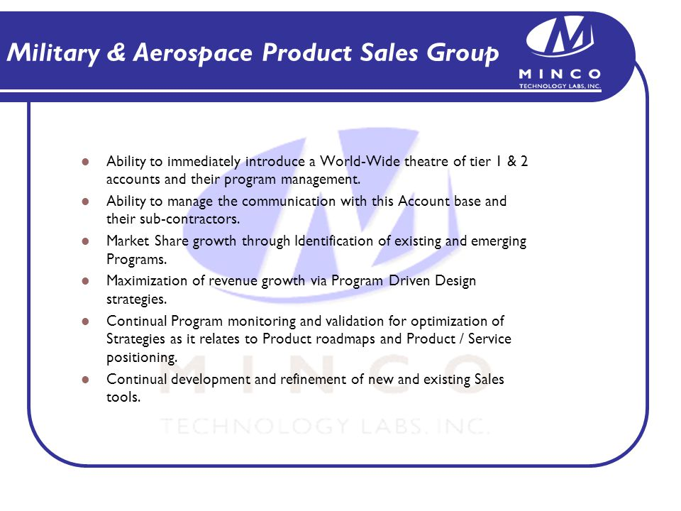 Military & Aerospace Product Sales Group Ability to immediately introduce a World-Wide theatre of tier 1 & 2 accounts and their program management.