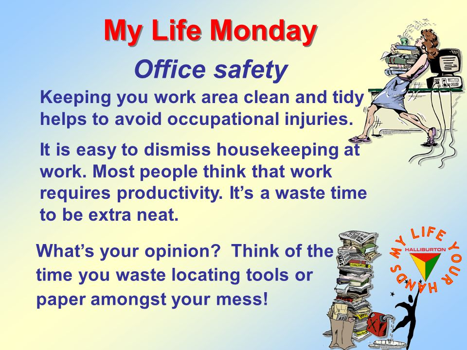Keeping you work area clean and tidy helps to avoid occupational injuries. It is easy to dismiss housekeeping at work. Most people think that work req