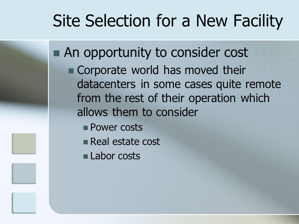 Site Selection for a New Facility An opportunity to consider cost Corporate world has moved their datacenters in some cases quite remote from the rest