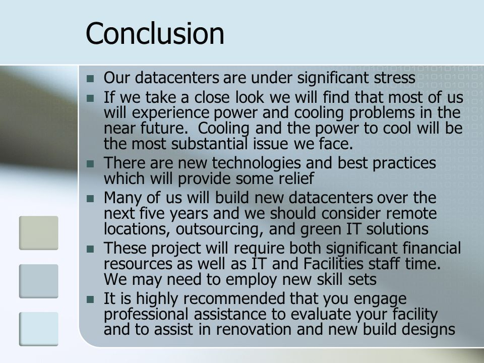 Conclusion Our datacenters are under significant stress If we take a close look we will find that most of us will experience power and cooling problem
