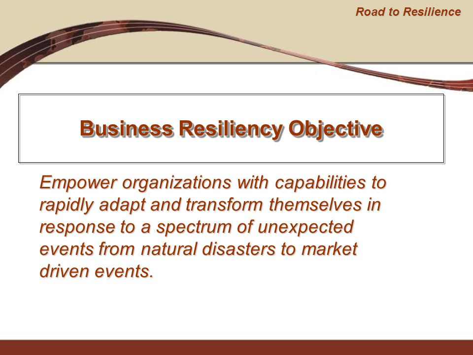 Empower organizations with capabilities to rapidly adapt and transform themselves in response to a spectrum of unexpected events from natural disaster