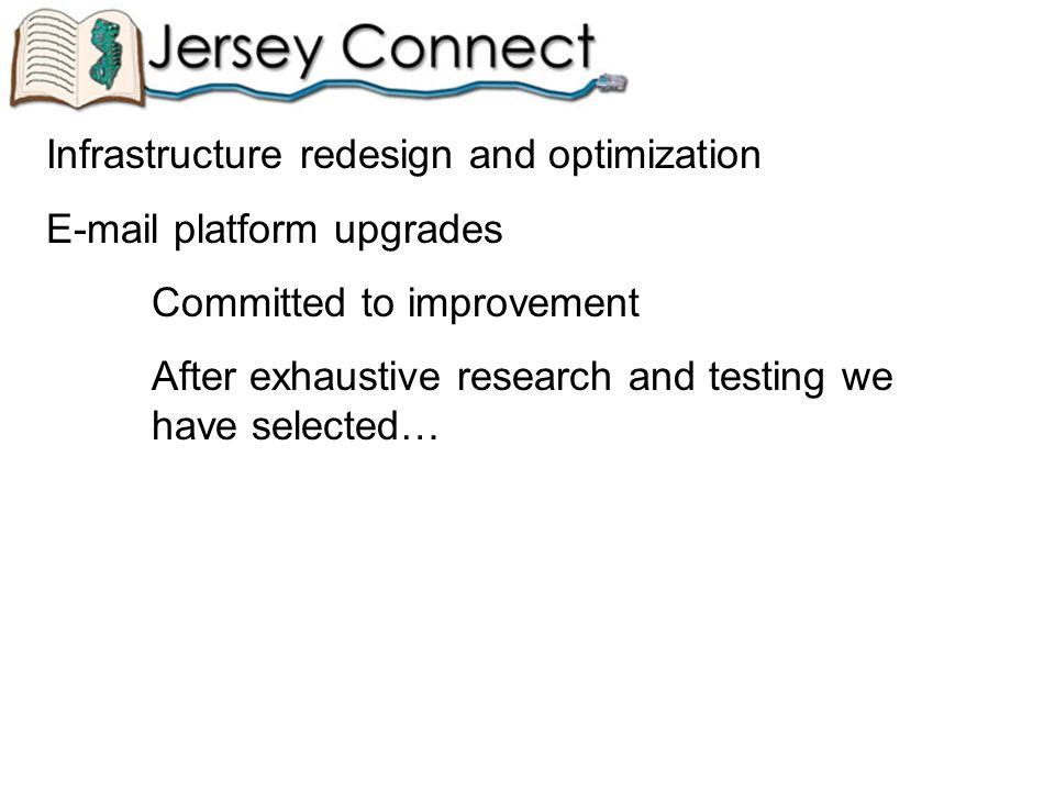 Infrastructure redesign and optimization E-mail platform upgrades Committed to improvement After exhaustive research and testing we have selected…