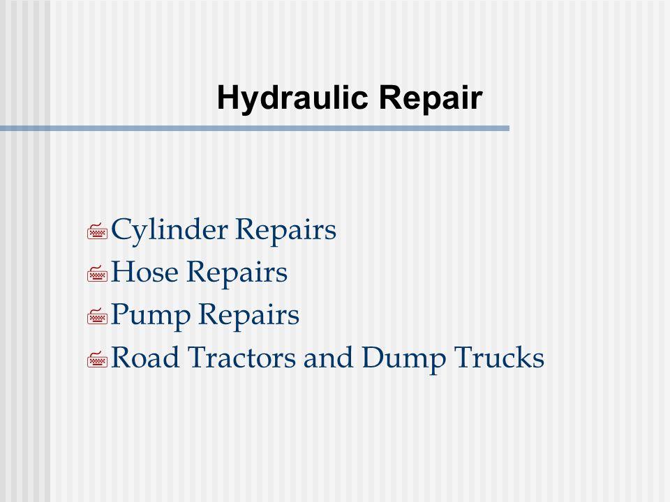 Hydraulic Repair 7 Cylinder Repairs 7 Hose Repairs 7 Pump Repairs 7 Road Tractors and Dump Trucks