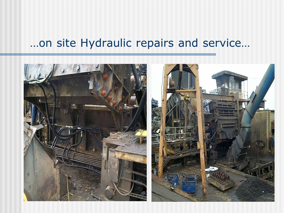 …on site Hydraulic repairs and service…