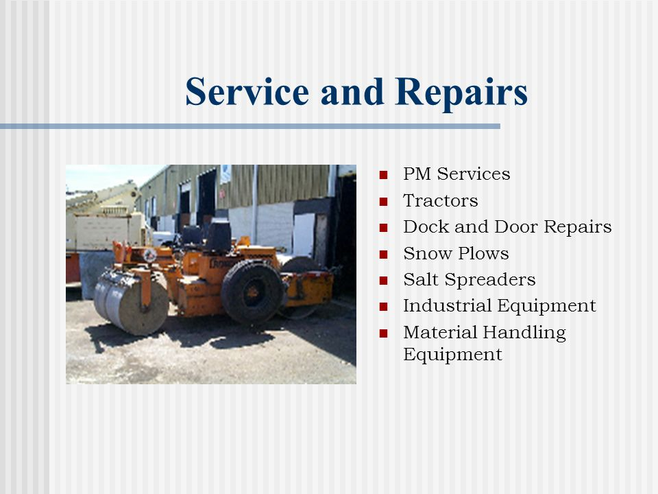 Service and Repairs PM Services Tractors Dock and Door Repairs Snow Plows Salt Spreaders Industrial Equipment Material Handling Equipment