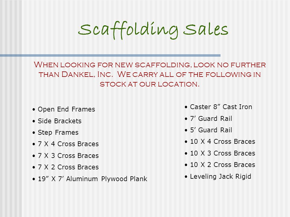 Scaffolding Sales When looking for new scaffolding, look no further than Dankel, Inc. We carry all of the following in stock at our location. Open End