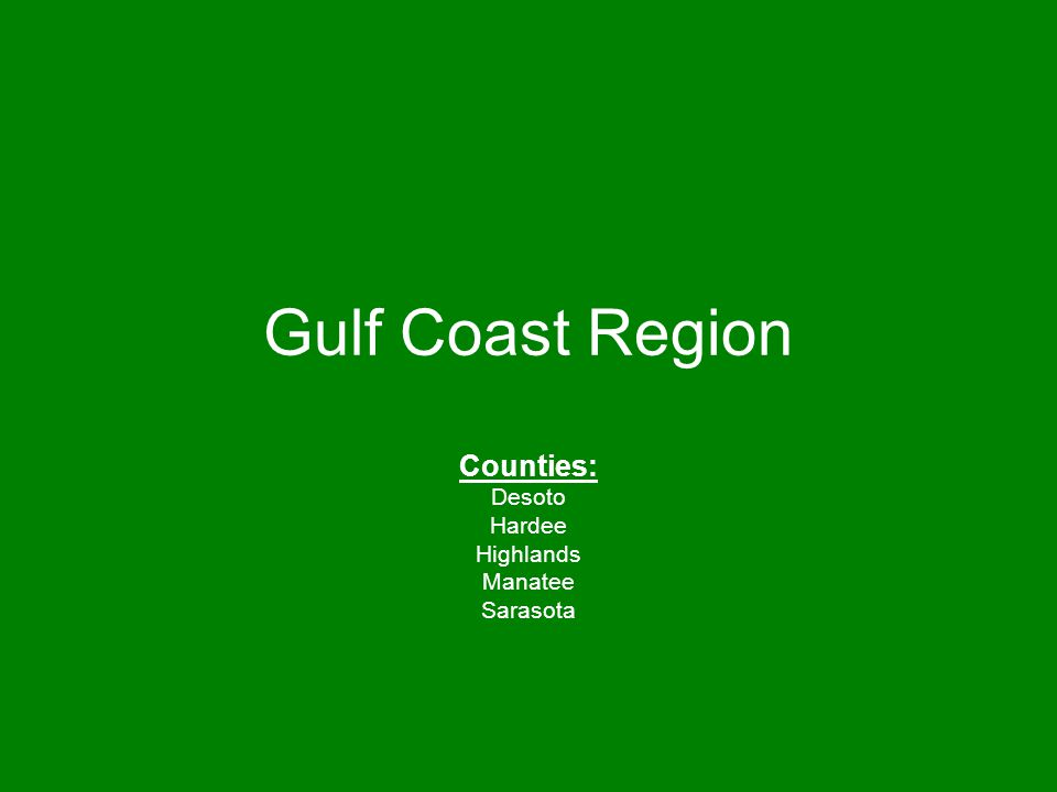 Gulf Coast Region Counties: Desoto Hardee Highlands Manatee Sarasota