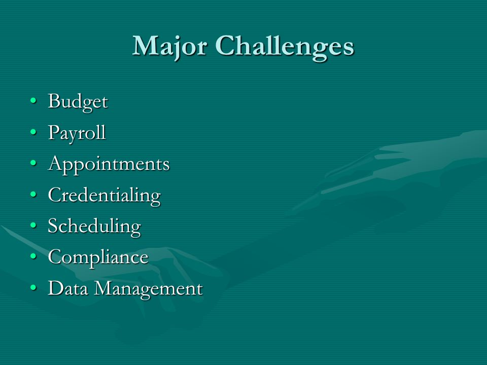 Major Challenges BudgetBudget PayrollPayroll AppointmentsAppointments CredentialingCredentialing SchedulingScheduling ComplianceCompliance Data ManagementData Management