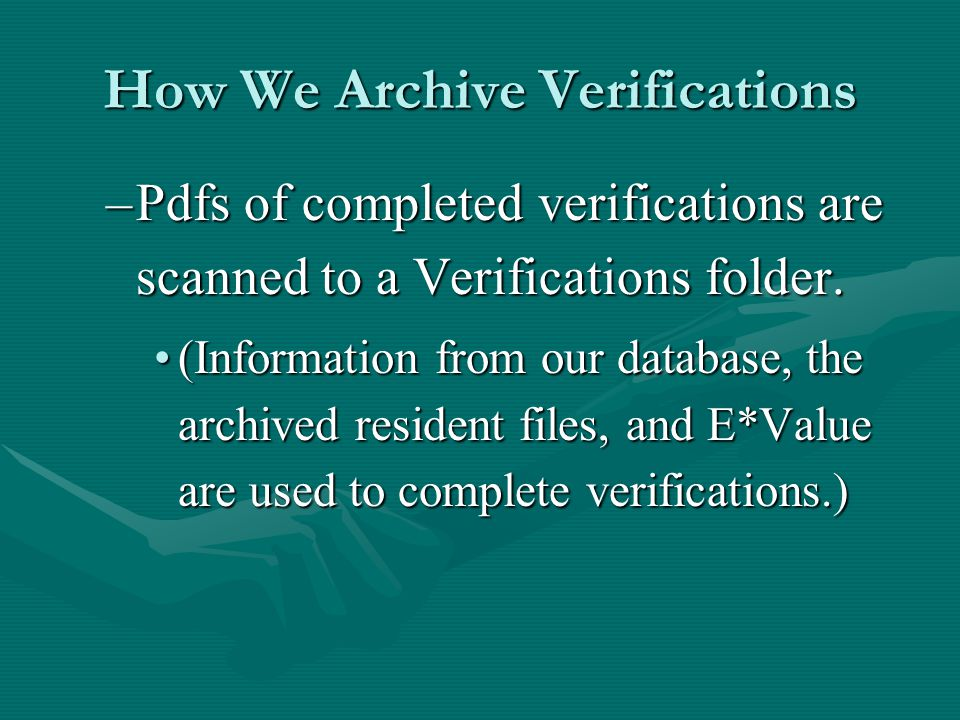 How We Archive Verifications –Pdfs of completed verifications are scanned to a Verifications folder.