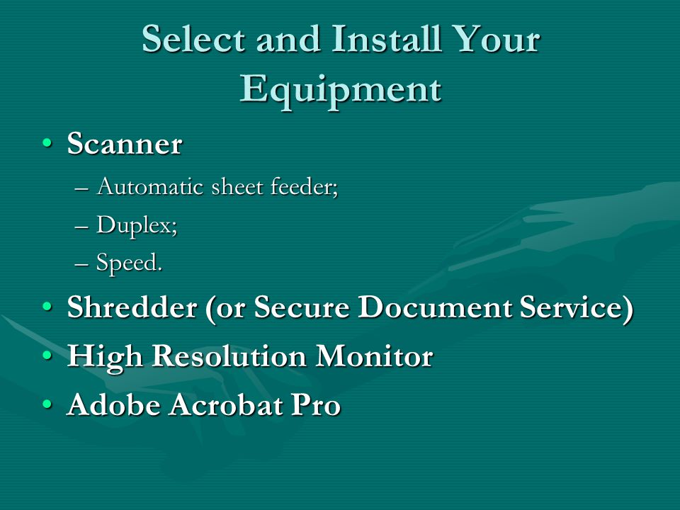 Select and Install Your Equipment ScannerScanner –Automatic sheet feeder; –Duplex; –Speed.
