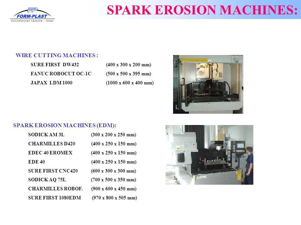 WIRE CUTTING MACHINES : 1.SURE FIRST DW432 (400 x 300 x 200 mm) 2.FANUC ROBOCUT OC-1C (500 x 500 x 395 mm) 3.JAPAX LDM 1000 (1000 x 600 x 400 mm) SPAR