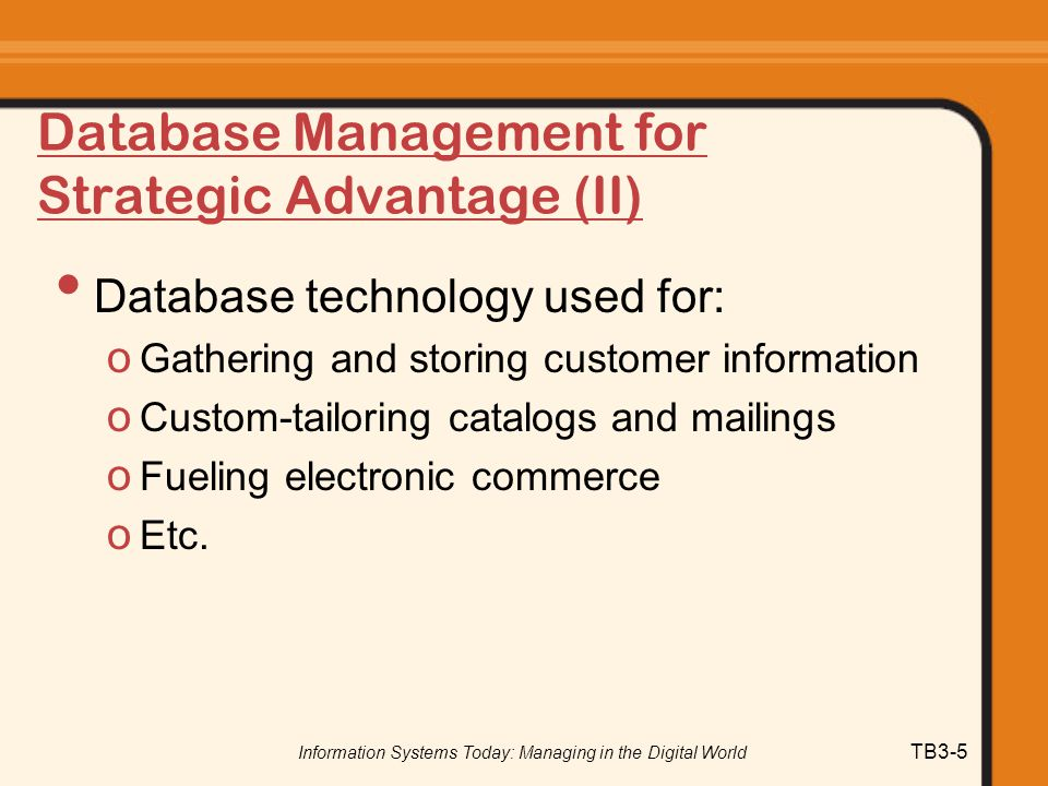 Information Systems Today: Managing in the Digital World TB3-16 Entering Data Forms o Enter data about a record o Field in a form corresponds to attribute in a record o Used to add, modify, or delete data
