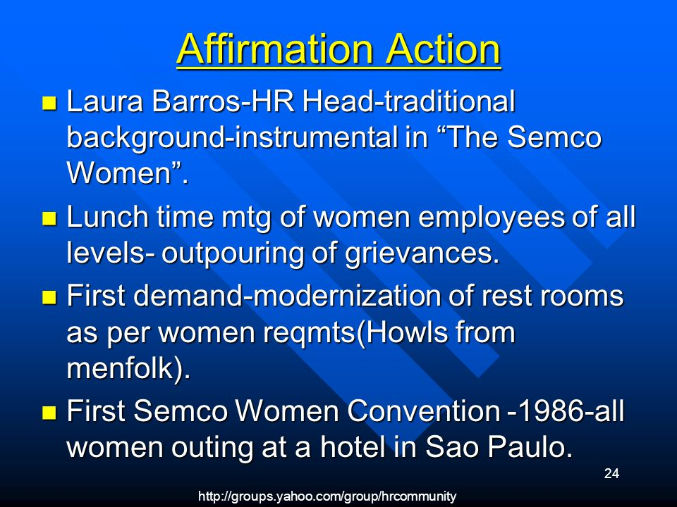 http://groups.yahoo.com/group/hrcommunity 24 Affirmation Action Laura Barros-HR Head-traditional background-instrumental in The Semco Women. Laura Bar