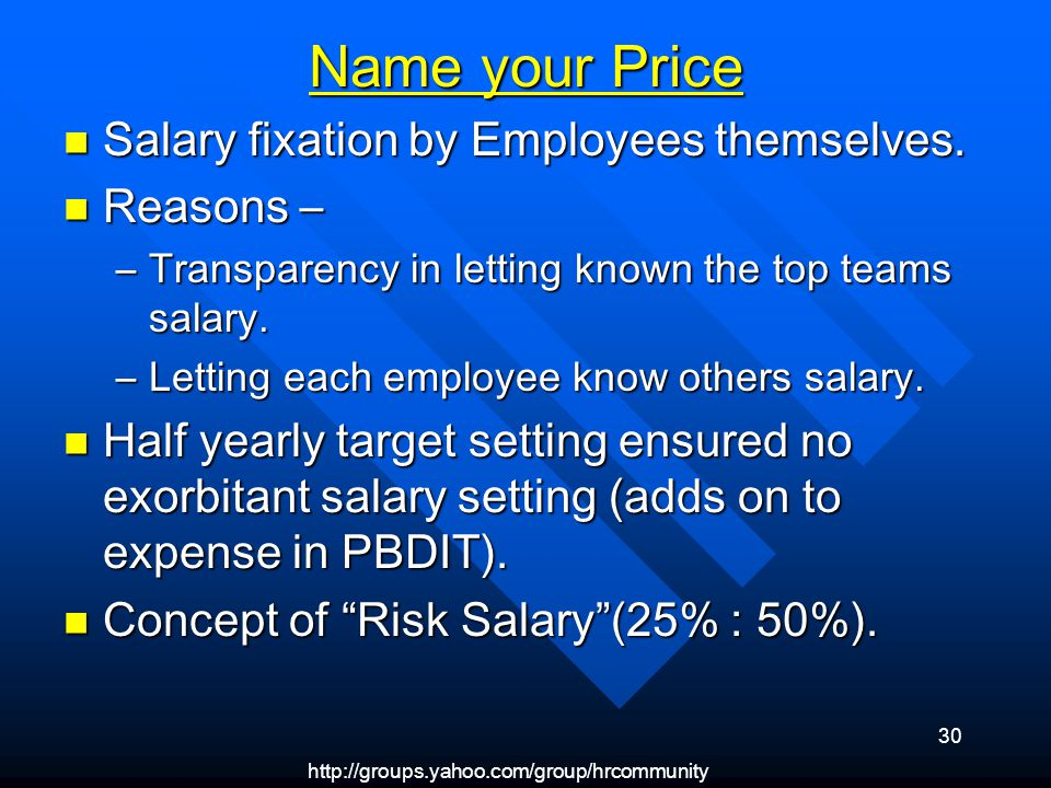 http://groups.yahoo.com/group/hrcommunity 30 Name your Price Salary fixation by Employees themselves.