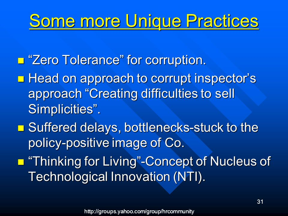 31 Some more Unique Practices Zero Tolerance for corruption.