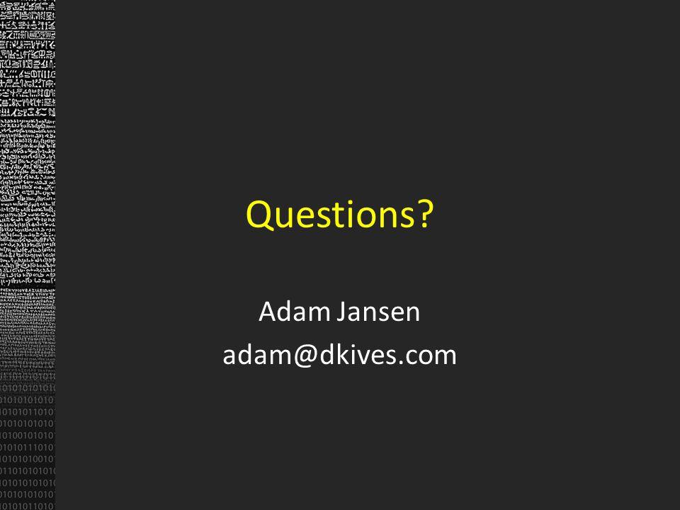 Questions? Adam Jansen adam@dkives.com