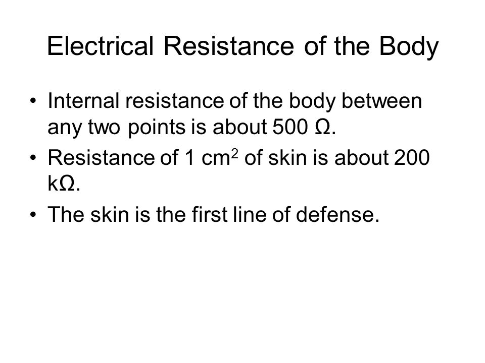 Electrical Resistance of the Body Internal resistance of the body between any two points is about 500.
