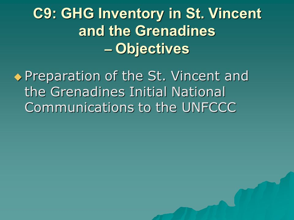 C9: GHG Inventory in St. Vincent and the Grenadines – Objectives Preparation of the St.