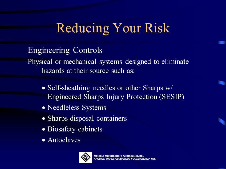 Reducing Your Risk Five major tactics to reduce your risk of exposure to BBP on the job: Engineering Controls Work Practice Controls Personal Protecti