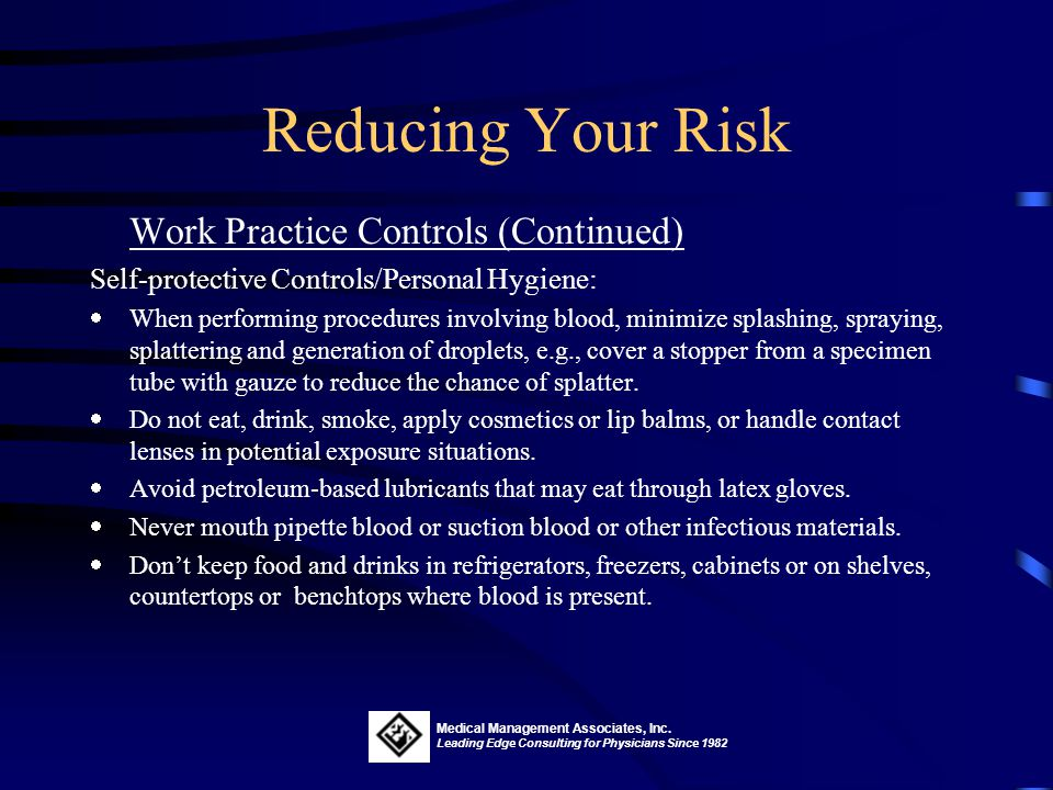Reducing Your Risk Work Practice Controls (Continued) Handwashing: Prevents the transfer of contaminated matter to other areas of the body or other su
