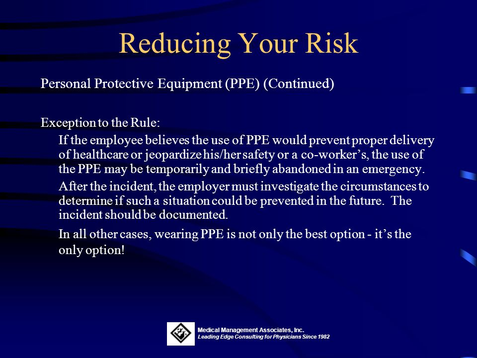 Reducing Your Risk Personal Protective Equipment (PPE) (Continued) If your job requires you to be exposed to BBP, your employer will: Provide appropri
