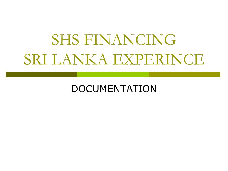 SHS FINANCING SRI LANKA EXPERINCE DOCUMENTATION