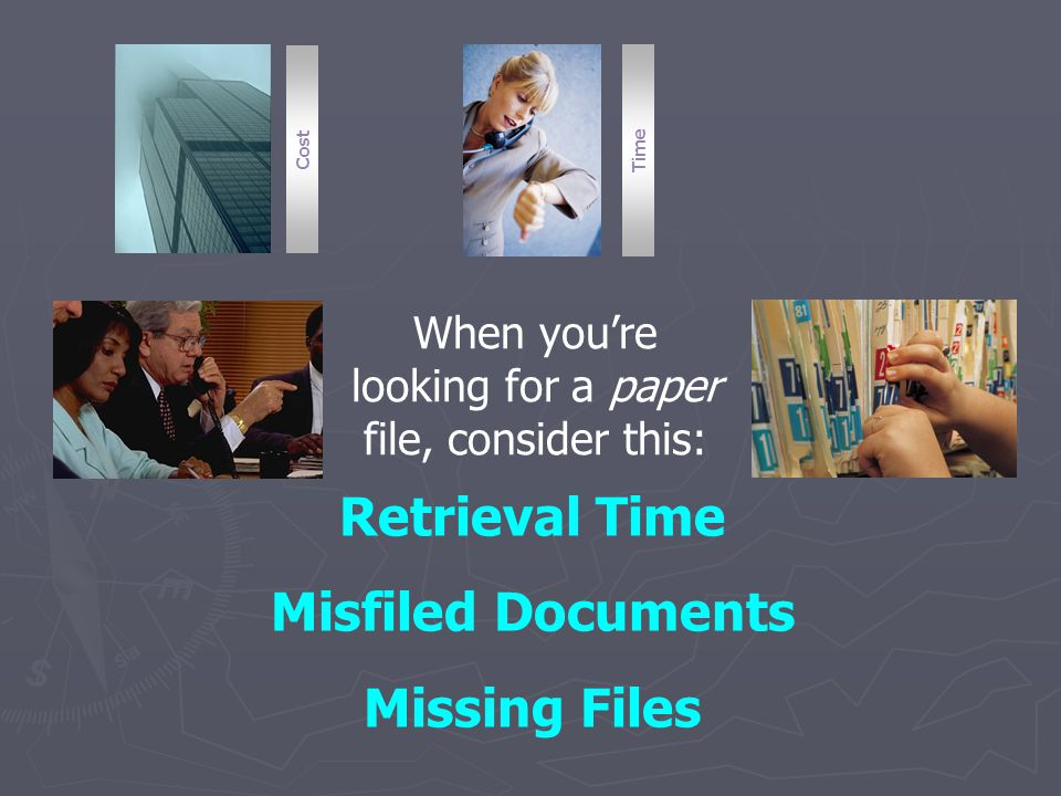 Retrieval Time Misfiled Documents Missing Files Cost Time When youre looking for a paper file, consider this: